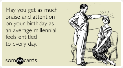 DvCfT7average-millennial-attention-praise-new-birthday-ecards-someecards.png.6f60d89ff9c317fb5ce185a99a0c2f08.png